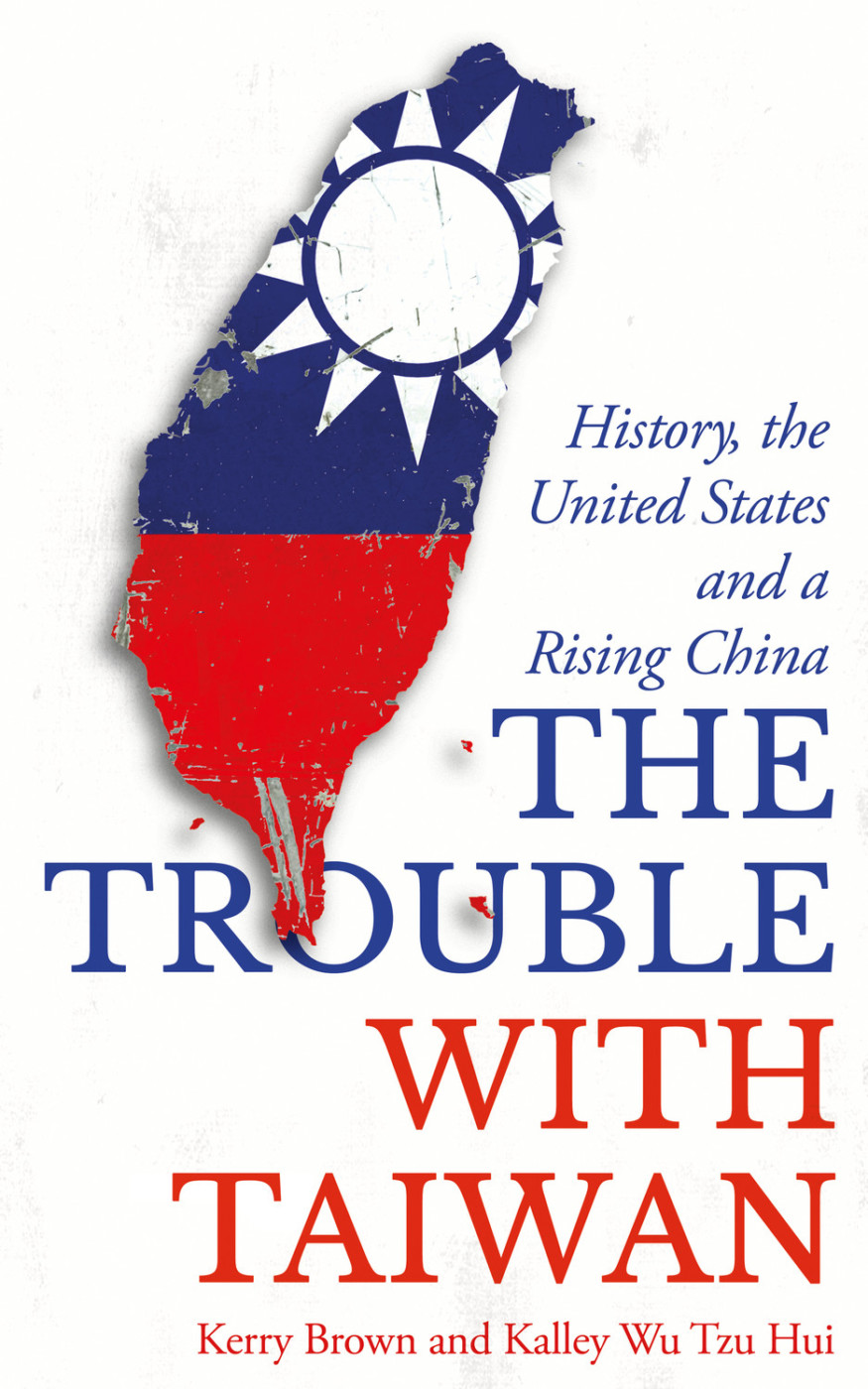 "Book review: ""The Trouble with Taiwan: History, the United States and a Rising China."" By Kerry Brown and Kalley Wu Tzu Hui. London: Zed Books, 2019."